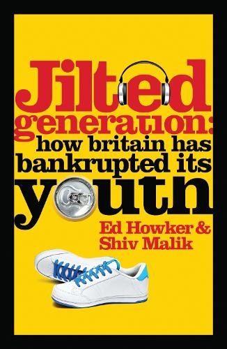 Jilted Generation: How Britain Has Bankrupted Its Youth (Paperback)