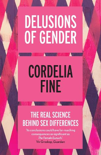 Delusions of Gender: The Real Science Behind Sex Differences (Paperback)