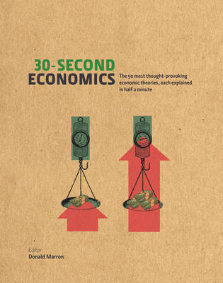 30-Second Economics: The 50 Most Thought-Provoking Economic Theories, Each Explained in Half a Minute - 30-Second (Hardback)