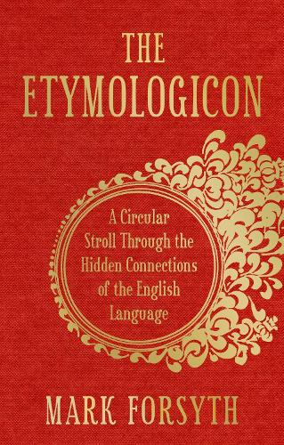 The Etymologicon: A Circular Stroll Through the Hidden Connections of the English Language (Hardback)
