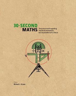 30-Second Maths: The 50 Most Mind-Expanding Theories in Mathematics, Each Explained in Half a Minute - 30-Second (Hardback)