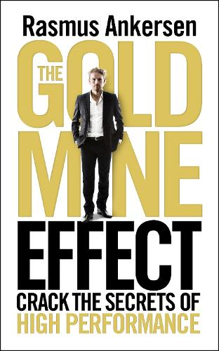 The Gold Mine Effect: Crack the Secrets of High Performance (Paperback)