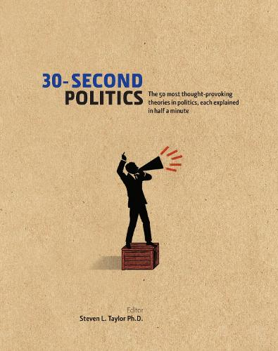30-Second Politics: The 50 Most Thought-provoking Theories in Politics - 30-Second (Hardback)