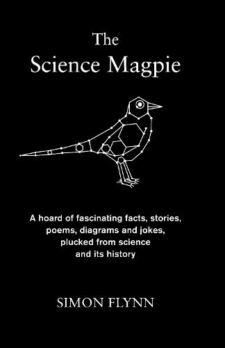 The Science Magpie: A hoard of fascinating facts, stories, poems, diagrams and jokes, plucked from science and its history (Hardback)