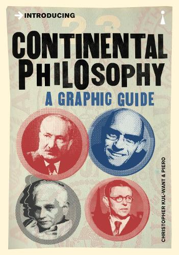 Introducing Continental Philosophy: A Graphic Guide - Graphic Guides (Paperback)