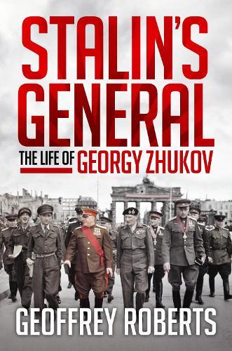 Stalin's General: The Life of Georgy Zhukov (Hardback)