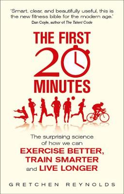 The First 20 Minutes: The Surprising Science of How We Can Exercise Better, Train Smarter and Live Longer (Paperback)