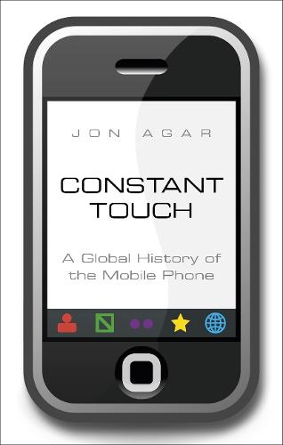 Constant Touch: A Global History of the Mobile Phone (Hardback)