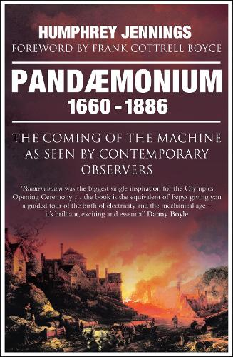 Pandaemonium 1660-1886: The Coming of the Machine as Seen by Contemporary Observers (Paperback)