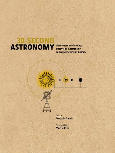 30-Second Astronomy: The 50 most mindblowing discoveries in astronomy, each explained in half a minute - 30-Second (Hardback)