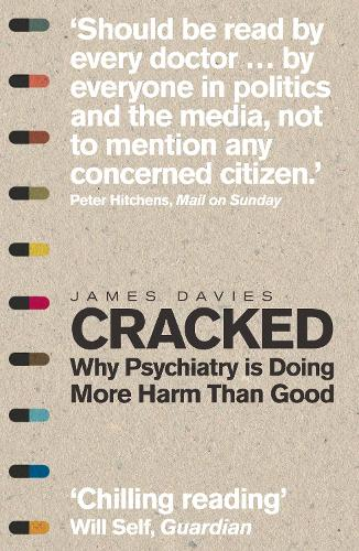 Cracked: Why Psychiatry is Doing More Harm Than Good (Paperback)