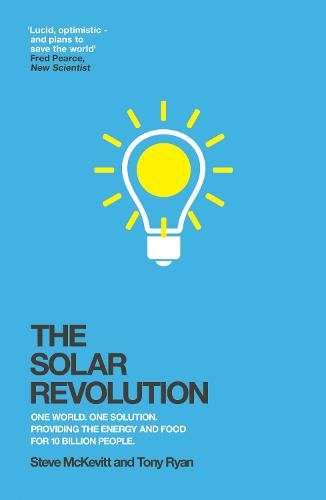 The Solar Revolution: One World. One Solution. Providing the Energy and Food for 10 Billion People. (Paperback)