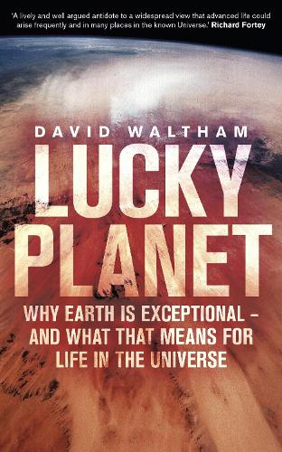 Lucky Planet: Why Earth is Exceptional - and What that Means for Life in the Universe (Hardback)