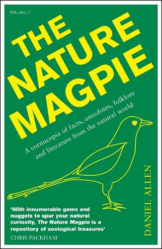 The Nature Magpie: A Cornucopia of Facts, Anecdotes, Folklore and Literature from the Natural World (Paperback)