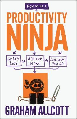 How to be a Productivity Ninja: Worry Less, Achieve More and Love What You Do (Paperback)