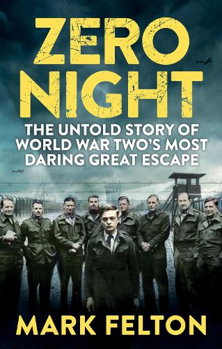Zero Night: The Untold Story of the Second World War's Most Daring Great Escape (Hardback)