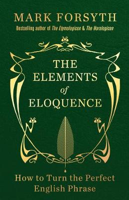 The Elements of Eloquence: How to Turn the Perfect English Phrase (Paperback)