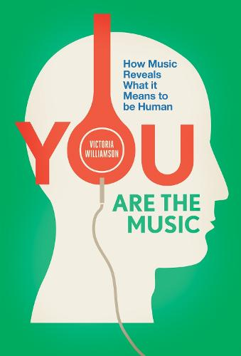 You Are the Music: How Music Reveals What it Means to be Human (Paperback)