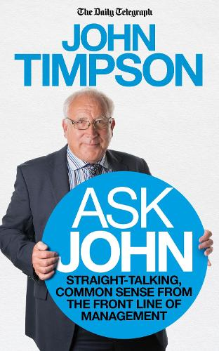 Ask John: Straight-talking, common sense from the front line of management (Paperback)