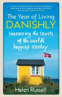 The Year of Living Danishly: Uncovering the Secrets of the World's Happiest Country (Paperback)