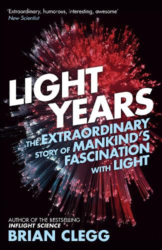 Light Years: The Extraordinary Story of Mankind's Fascination with Light (Paperback)