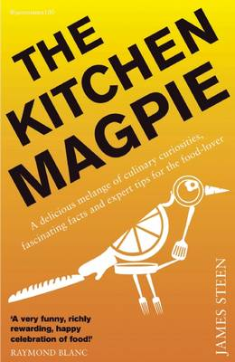 The Kitchen Magpie: A delicious melange of culinary curiosities, fascinating facts, amazing anecdotes and expert tips for the food-lover (Paperback)