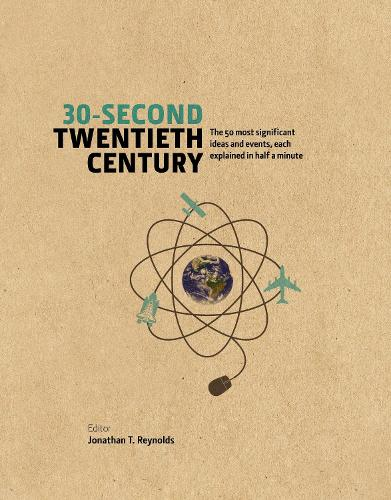 30-Second Twentieth Century: The 50 most significant ideas and events, each explained in half a minute - 30-Second (Hardback)