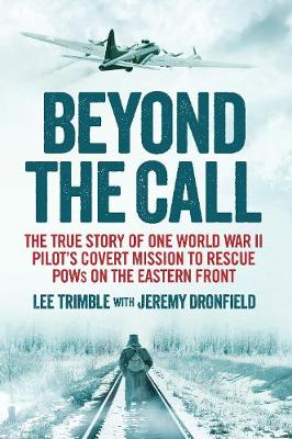 Beyond the Call: The True Story of One World War II Pilot's Covert Mission to Rescue POWs on the Eastern Front (Hardback)