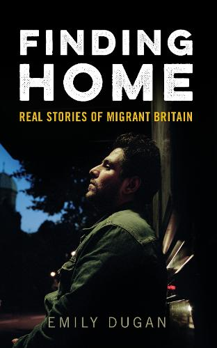 Finding Home: The Real Stories of Migrant Britain (Paperback)
