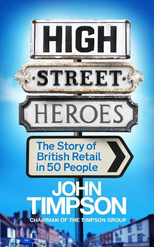 High Street Heroes: The Story of British Retail in 50 People (Paperback)