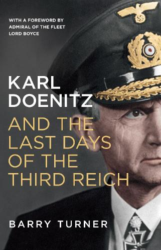 Karl Doenitz and the Last Days of the Third Reich (Hardback)
