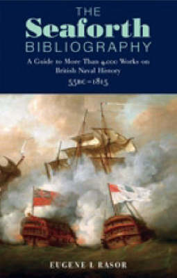 Seaforth Bibliography, The: a Guide to More Than 4,000 Works on British Naval History 55bc - 1815 (Paperback)