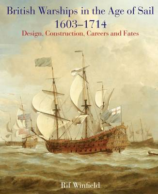 British Warships in the Age of Sail 1603-1714: Design, Construction, Careers and Fates (Hardback)