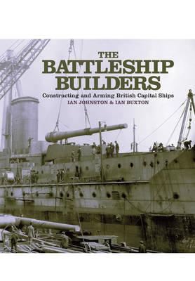 Battleship Builders: Constructing and Arming British Capital Ships (Hardback)