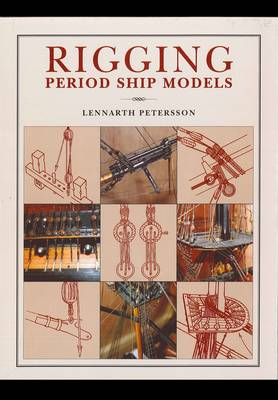 Rigging Period Ship Models: A Step-by-Step Guide to the Intricacies of Square-Rig (Hardback)