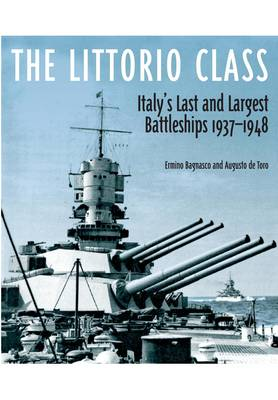 The Littorio Class: Italy's Last and Largest Battleships 1937-1948 (Hardback)