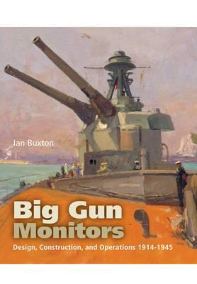 Big Gun Monitors: Design, Construction and Operations 1914-1945 (Paperback)