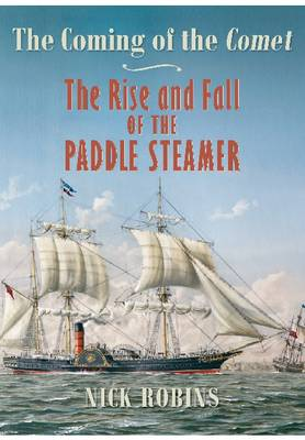 The Coming of the Comet: The Rise and Fall of the Paddle Steamer (Hardback)