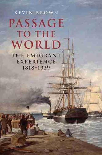 Passage to the World: The Emigrant Experience 1807-1939 (Hardback)