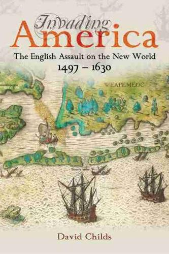 Invading America: The English Assault on the New World 1497-1630 (Hardback)