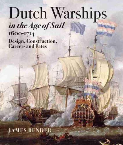 Dutch Warships in the Age of Sail 1600 - 1714 (Hardback)
