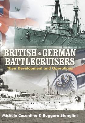 British and German Battlecruisers: Their Development and Operations (Hardback)