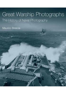 Great Warship Photographs: The History of Naval Photography (Hardback)