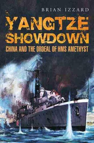 Yangtze Showdown: China and the Ordeal of HMS Amethyst (Hardback)