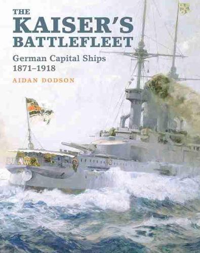 The Kaiser's Battlefleet: German Capital Ships 1871-1918 (Hardback)