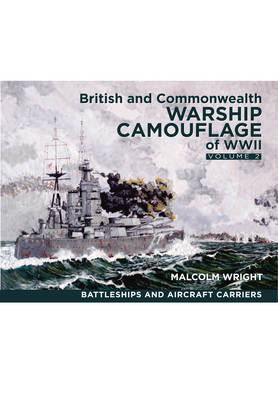 British and Commonwealth Warship Camouflage of WW II: Battleships & Aircraft Carriers Volume 2 (Hardback)