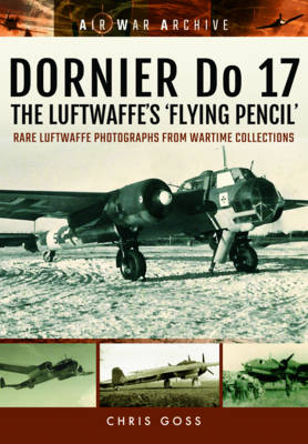 Dornier Do 17 the Luftwaffe's 'Flying Pencil': Rare Luftwaffe Photographs from Wartime Collections (Paperback)