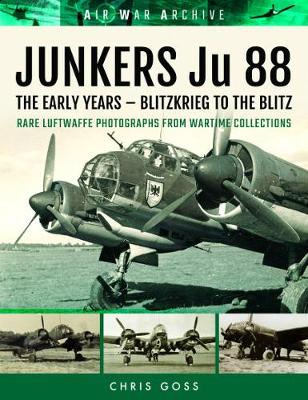 Junkers Ju 88 the Luftwaffe's Most Versatile Aircraft: Rare Luftwaffe Photographs from Wartime Collections (Paperback)