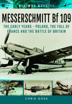 Messerschmitt Bf 109: The Early Years - Poland, the Fall of France and the Battle of Britain (Paperback)