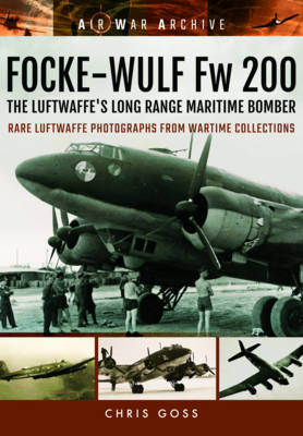 Focke-Wulf Fw 200 the Luftwaffe's Long Range Maritime Bomber: Rare Luftwaffe Photographs from Wartime Collections (Paperback)